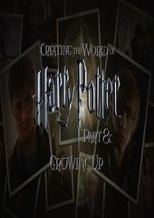 Creating the World of Harry Potter Part 8 Growing up